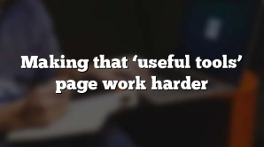Making that 'useful tools' page work harder