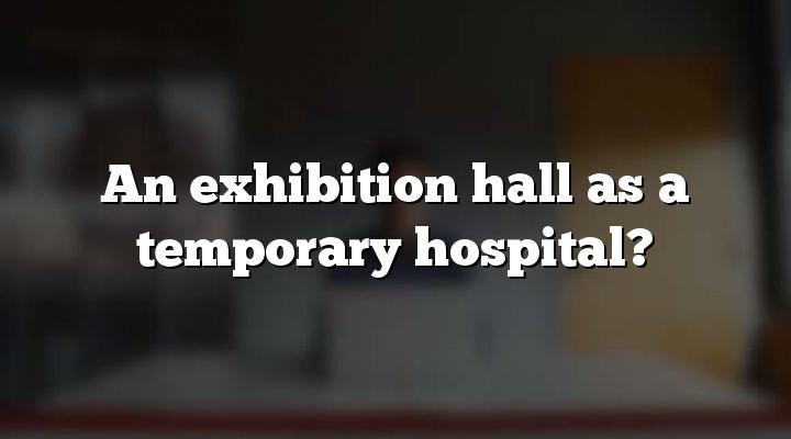 An exhibition hall as a temporary hospital?