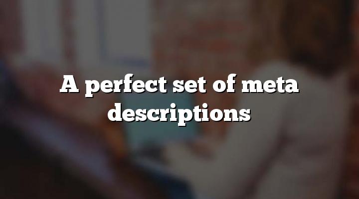 A perfect set of meta descriptions