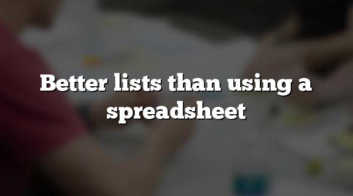 Better lists than using a spreadsheet