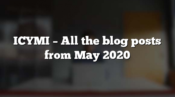 ICYMI – All the blog posts from May 2020