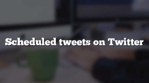 Scheduled tweets on Twitter