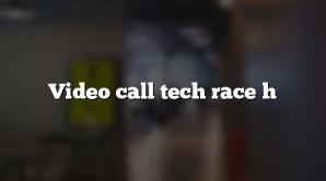 Video call tech race h