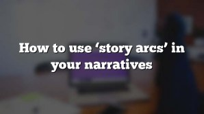 How to use 'story arcs' in your narratives