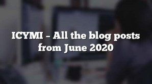 ICYMI – All the blog posts from June 2020