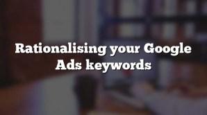 Rationalising your Google Ads keywords