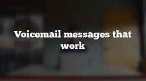 Voicemail messages that work
