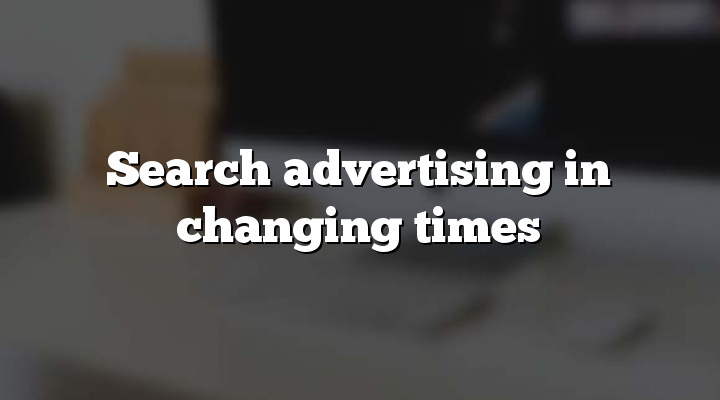 Search advertising in changing times