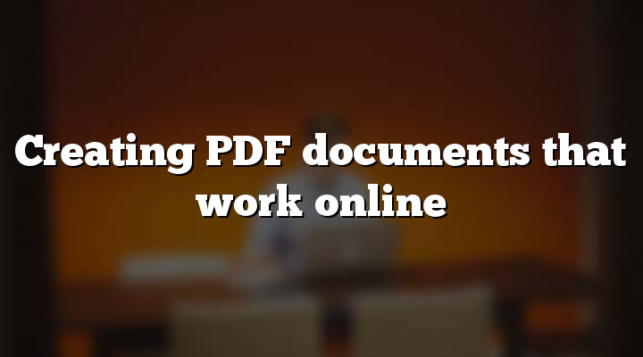 Creating PDF documents that work online