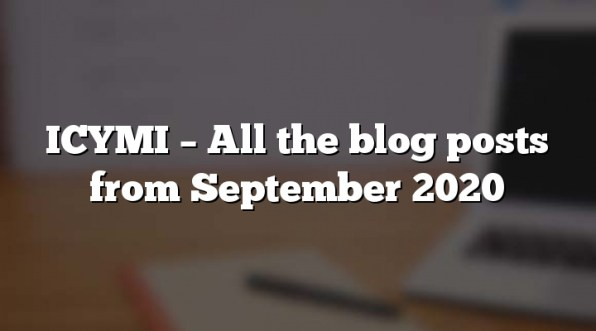 ICYMI – All the blog posts from September 2020
