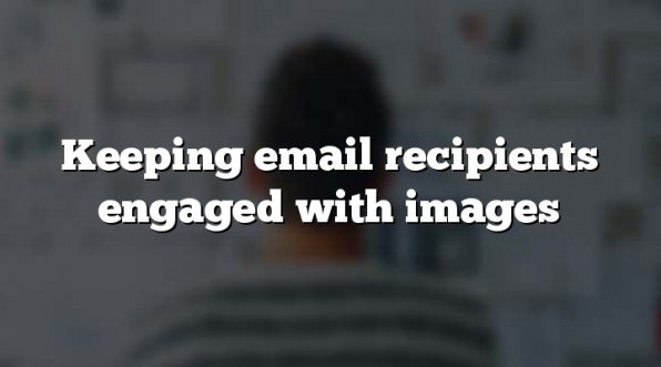 Keeping email recipients engaged with images
