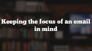 Keeping the focus of an email in mind