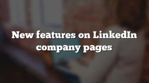 New features on LinkedIn company pages