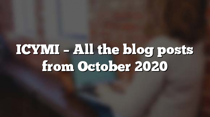 ICYMI – All the blog posts from October 2020