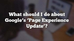 What should I do about Google's 'Page Experience Update'?