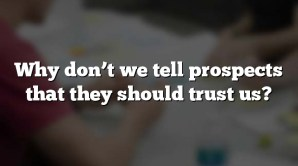 Why don't we tell prospects that they should trust us?