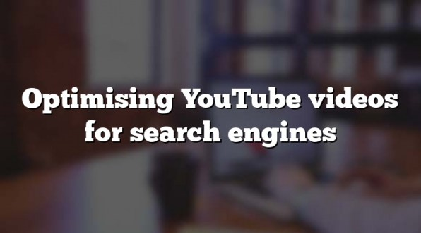 Optimising YouTube videos for search engines