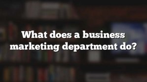 What does a business marketing department do?