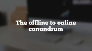 The offline to online conundrum