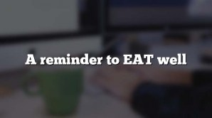 A reminder to EAT well