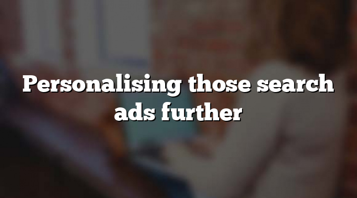 Personalising those search ads further