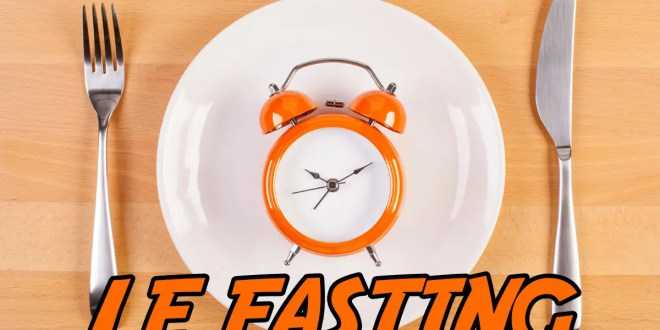 Le Fasting / Jeûne intermittent