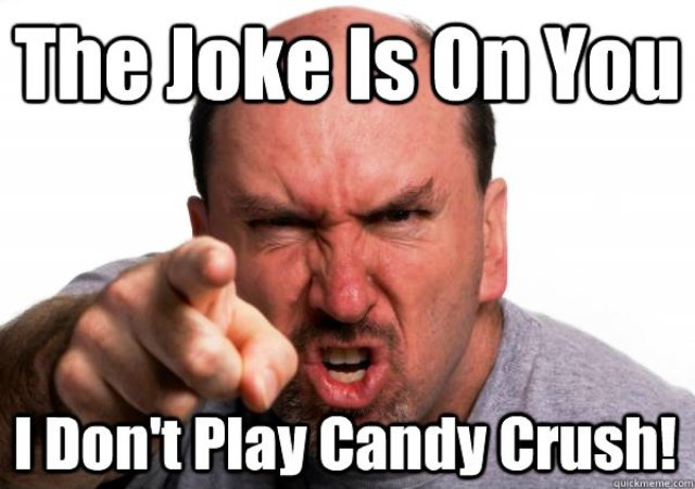 i dont play candy crush