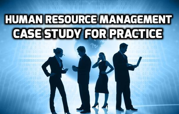 managing human resources case studies Our human resource consultants standardized a chaotic pay chart by implementing a case study: manufacturing firm human resource management case studies.