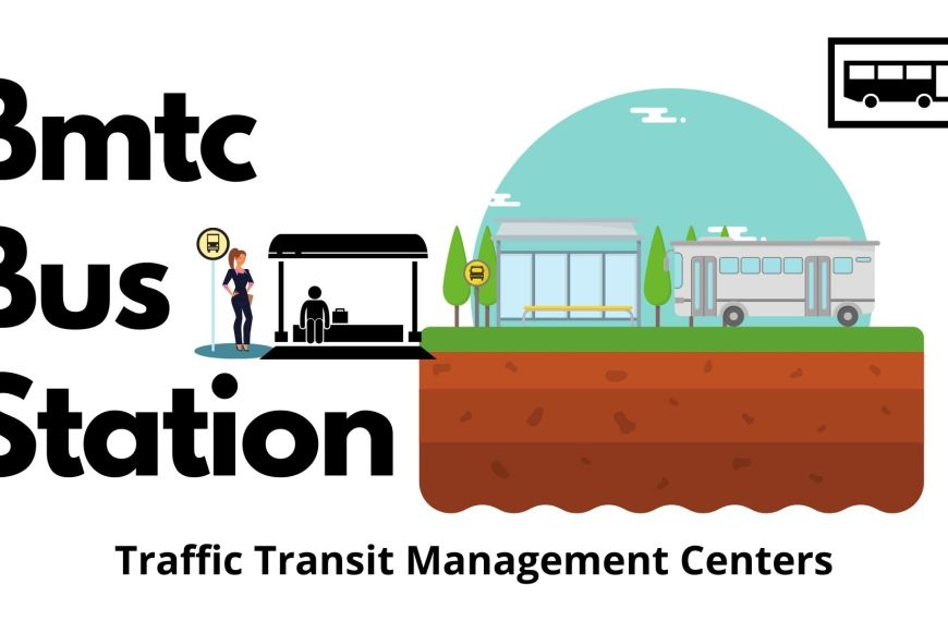 Bmtc Bus Station – What is the role of TTMC in BMTC