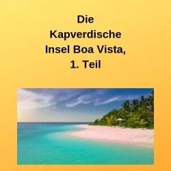 Die Kapverdische Insel Boa Vista, 1. Teil