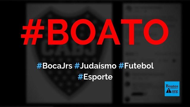 Boca Juniors é o time do judaísmo, não joga aos sábados e homenageou o Sr. Jacob, diz boato (Foto: Reprodução/Facebook)