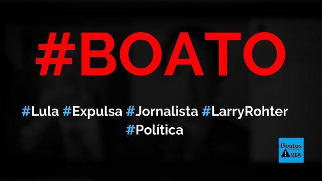 Lula expulsou jornalista norte-americano Larry Rohter do Brasil em 2004, diz boato (Foto: Reprodução/Facebook)