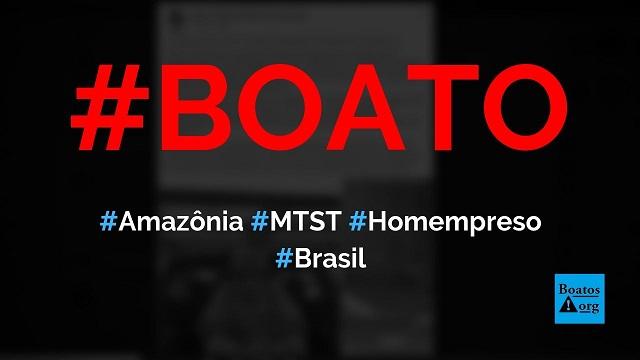 Integrante do MTST é preso incendiando florestas no Amazonas, diz boato (Foto: Reprodução/Facebook)