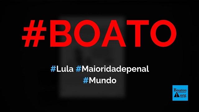 Lula diz que é contra prender menor só porque matou porque quem morreu não volta mais, diz boato (Foto: Reprodução/Facebook)