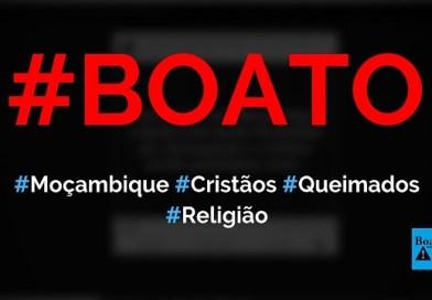 Cristãos de Moçambique estão sendo queimados vivos por rebeldes, diz boato (Foto: Reprodução/Facebook)