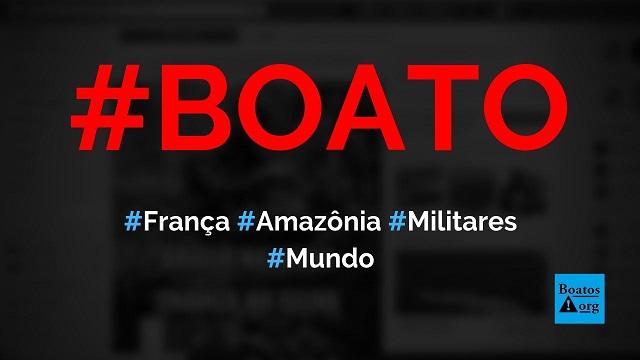 França vai enviar militares para a Amazônia brasileira, diz boato (Foto: Reprodução/Facebook)