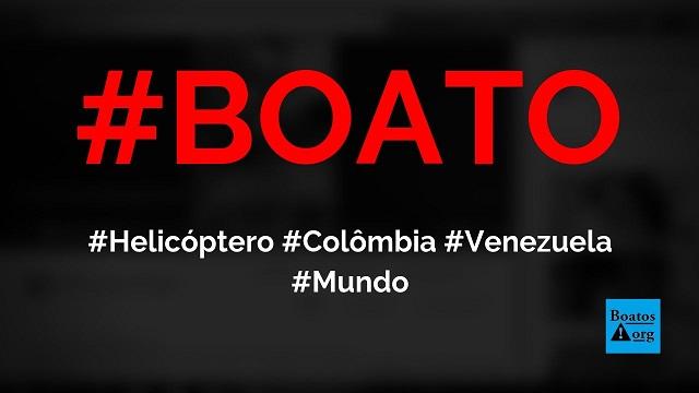 Helicóptero colombiano foi derrubado na fronteira com a Venezuela, diz boato (Foto: Reprodução/Facebook)