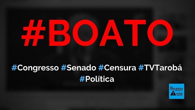 Congresso e Senado censuraram vídeo da TV Tarobá sobre políticos do Brasil, diz boato (Foto: Reprodução/Facebook)