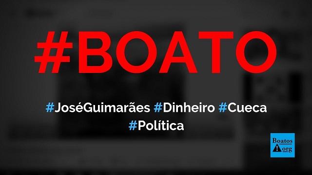 Deputado José Guimarães já foi preso com dinheiro na cueca, diz boato (Foto: Reprodução/Youtube)