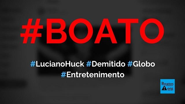Luciano Huck foi demitido após ele ter manifestado interesse em ser presidente, diz boato (Foto: Reprodução/Twitter)