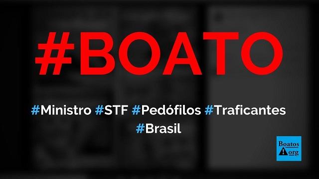 Ministros do STF dão declarações defendendo pedófilos, estupradores, assassinos, traficantes e corruptos, diz boato (Foto: Reprodução/Facebook)