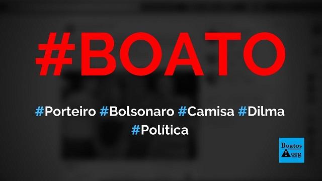Porteiro do condomínio de Bolsonaro é flagrado usando camisa da Dilma Rousseff, diz boato (Foto: Reprodução/Facebook)