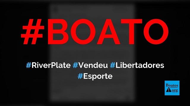 River Plate vendeu a Libertadores para o Flamengo e para a FIFA, diz boato (Foto: Reprodução/Facebook)