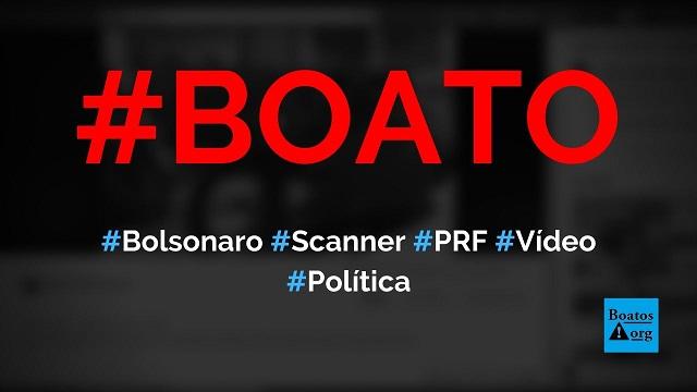 Bolsonaro trouxe scanner de Israel para PRF monitorar carros em movimento, diz boato (Foto: Reprodução/Facebook)