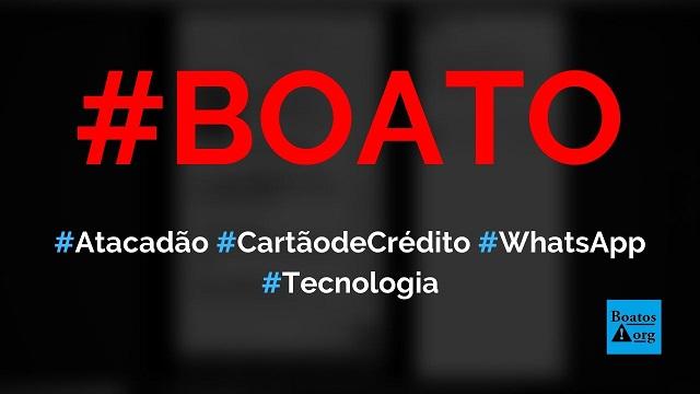 Cartão Atacadão para negativados está disponível em site no WhatsApp, diz boato (Foto: Reprodução/Facebook)