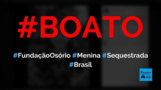 Menina foi sequestrada na Fundação Osório (no Rio) e está desaparecida, diz boato (Foto: Reprodução/Facebook)