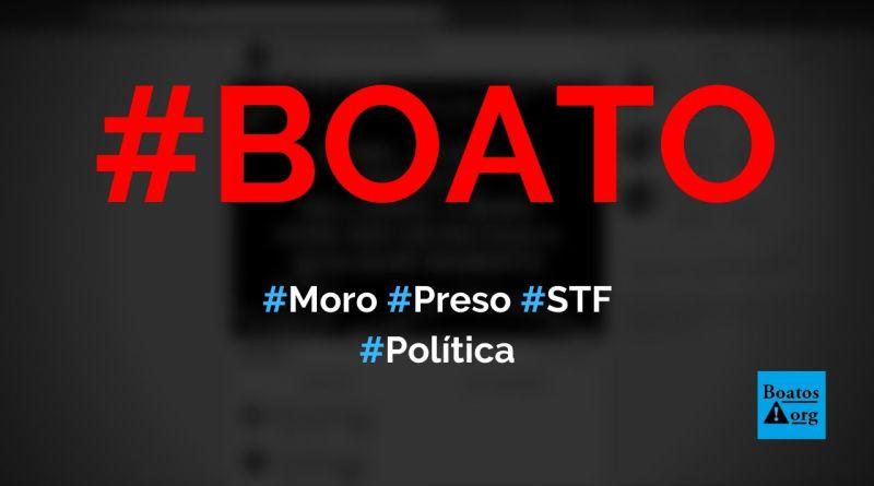 Ministro Sérgio Moro pode ter a prisão decretada pelo STF, diz boato (Foto: Reprodução/Facebook)