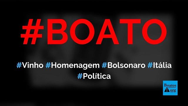 Vinícola Aldegheri, da Itália, criou vinho em homenagem a Bolsonaro, diz boato (Foto: Reprodução/Facebook)
