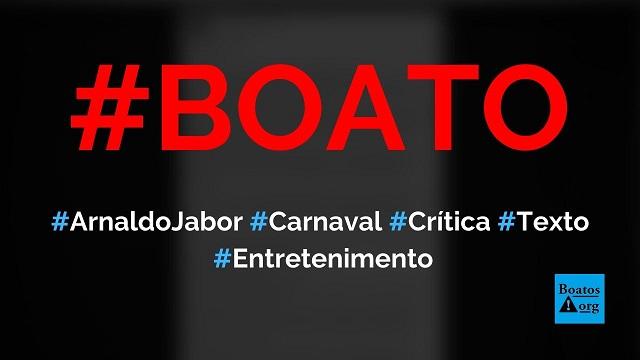 """Arnaldo Jabor diz """"jamais vou entender o carnaval"""" em texto crítico, diz boato (Foto: Reprodução/Facebook)"""