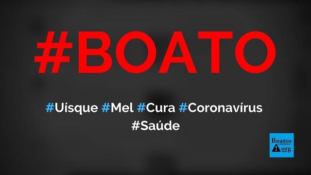 Uísque e mel ajudam a combater o novo coronavírus, diz boato (Foto: Reprodução/Facebook)